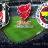 Beşiktaş – Fenerbahçe