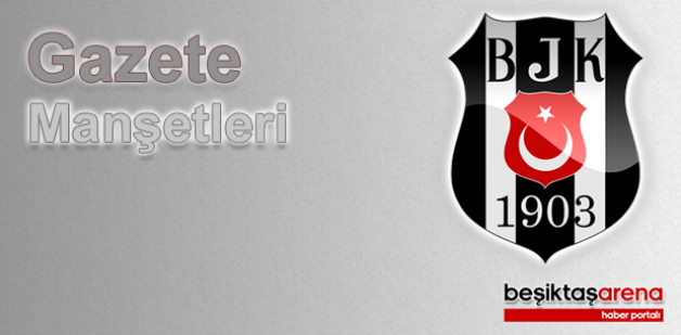 13 Ekim Beşiktaş Haberlerinde Ön Plana Çıkan Gazete Manşetleri